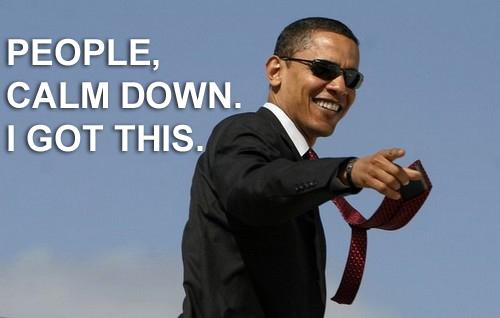 Obama chill I got this